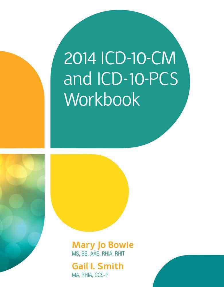 ICD-10-CM and ICD-10-PCS, 2014 By Bowie, Mary Jo/ Smith, Gail